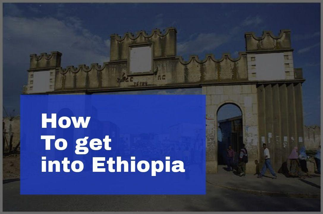 How to Get in to Ethiopia